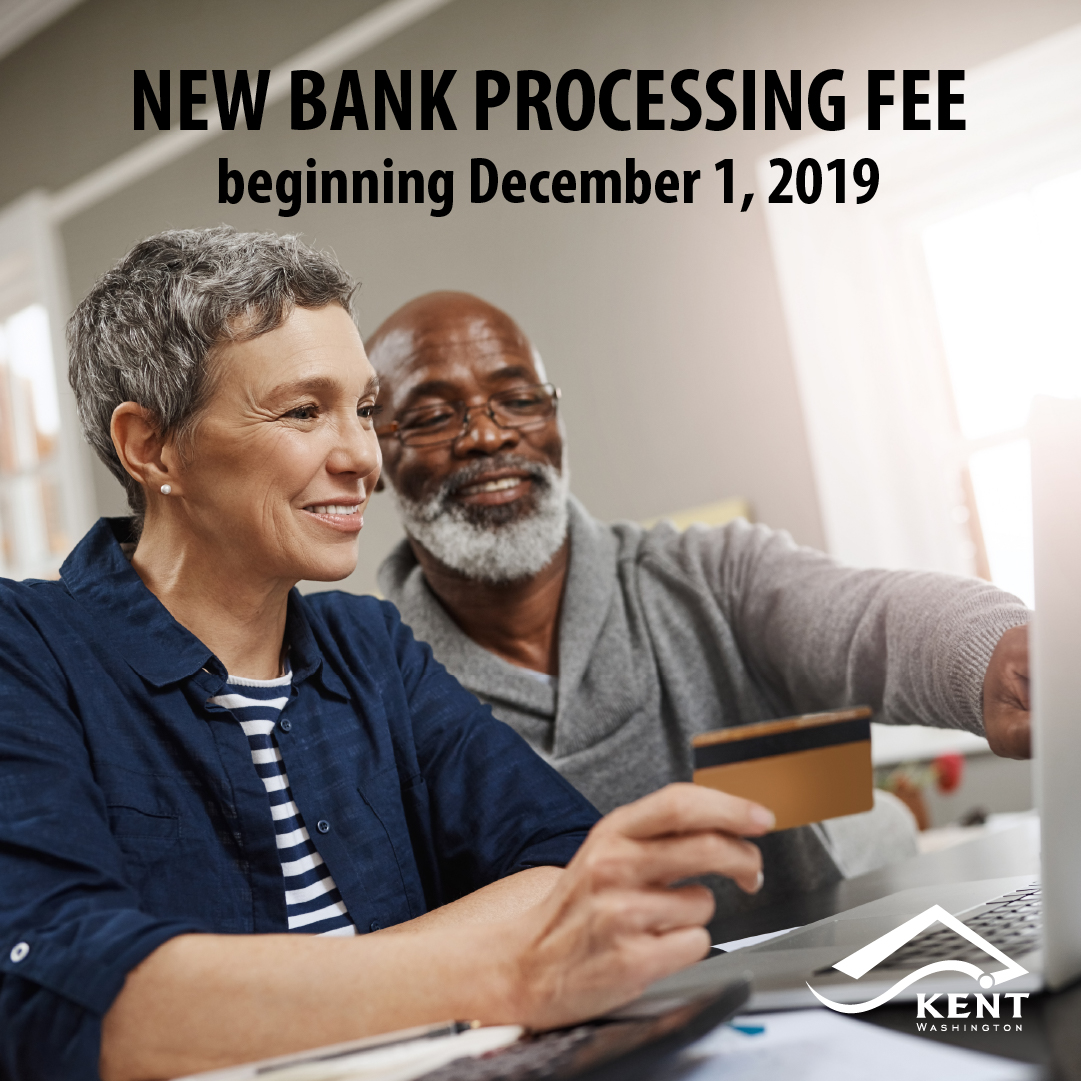 A new bank processing fee will be assessed, starting Dec. 1, 2019.